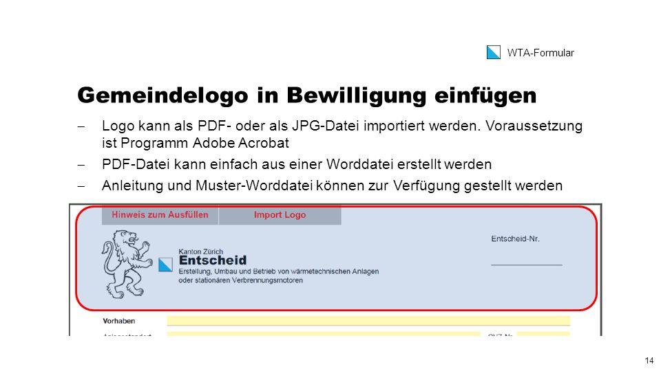 14 WTA-Formular Gemeindelogo in Bewilligung einfügen  Logo kann als PDF- oder als JPG-Datei importiert werden.