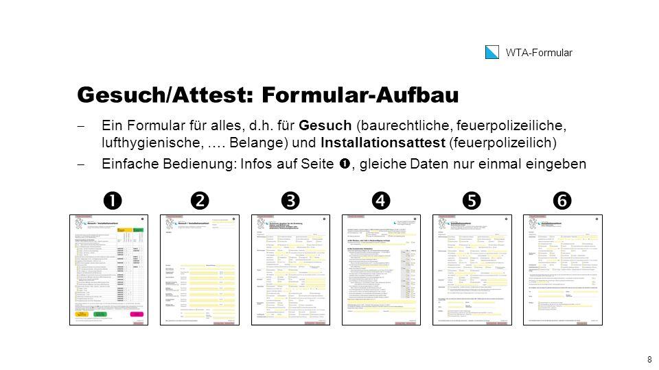 8 WTA-Formular Gesuch/Attest: Formular-Aufbau  Ein Formular für alles, d.h.