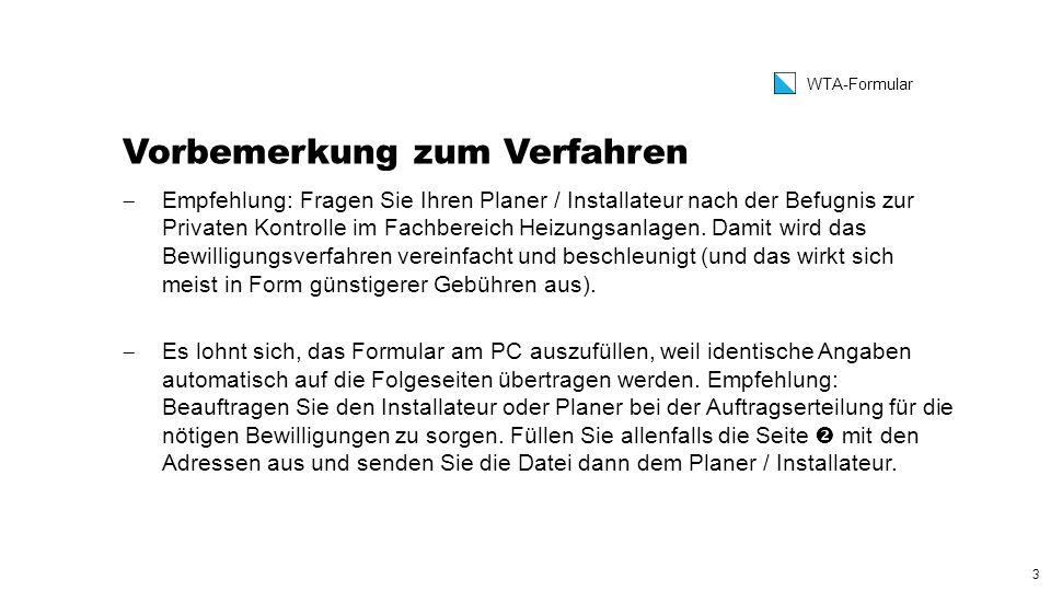 3 WTA-Formular Vorbemerkung zum Verfahren  Empfehlung: Fragen Sie Ihren Planer / Installateur nach der Befugnis zur Privaten Kontrolle im Fachbereich Heizungsanlagen.