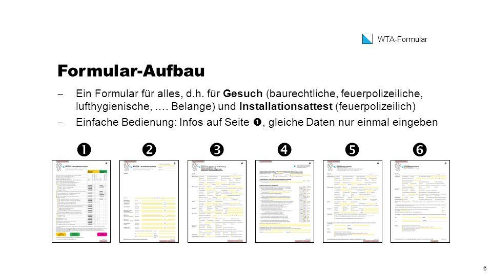 6 WTA-Formular Formular-Aufbau  Ein Formular für alles, d.h.