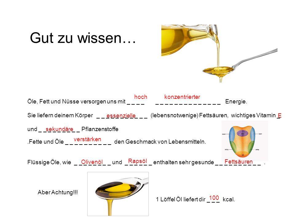Öle, Fett und Nüsse versorgen uns mit _ _ _ _ _ _ _ _ _ _ _ _ _ _ _ _ _ _ Energie.