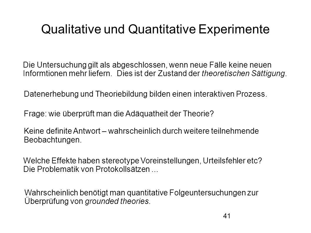 41 Qualitative und Quantitative Experimente Die Untersuchung gilt als abgeschlossen, wenn neue Fälle keine neuen Informtionen mehr liefern.