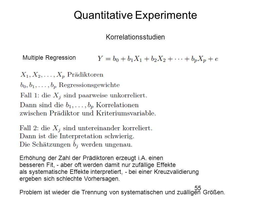55 Quantitative Experimente Korrelationsstudien Multiple Regression Erhöhung der Zahl der Prädiktoren erzeugt i.A.