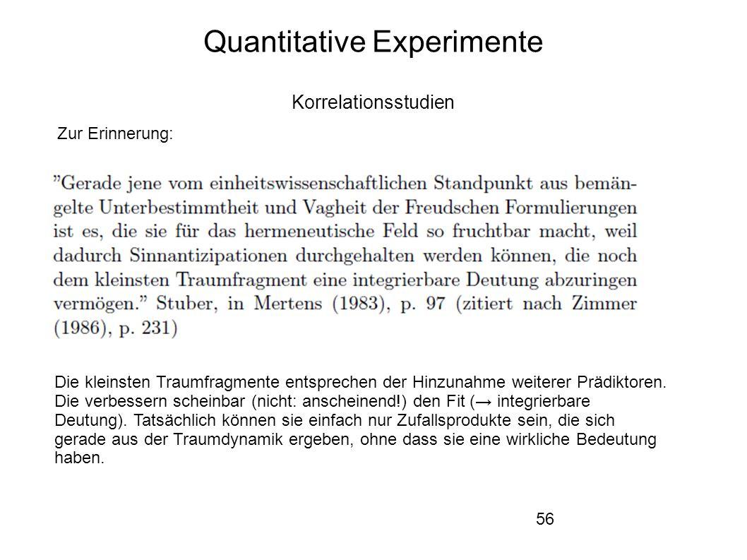 56 Quantitative Experimente Korrelationsstudien Zur Erinnerung: Die kleinsten Traumfragmente entsprechen der Hinzunahme weiterer Prädiktoren.