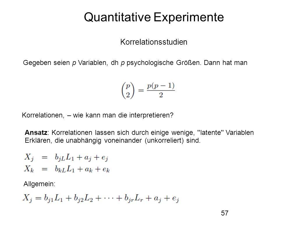 57 Quantitative Experimente Korrelationsstudien Gegeben seien p Variablen, dh p psychologische Größen.