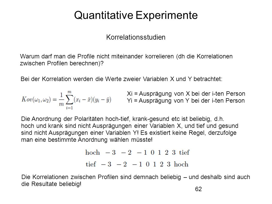 62 Quantitative Experimente Korrelationsstudien Warum darf man die Profile nicht miteinander korrelieren (dh die Korrelationen zwischen Profilen berechnen).