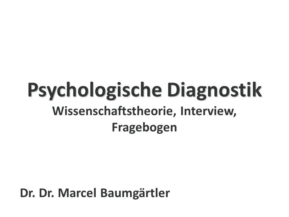 Psychologische Diagnostik Psychologische Diagnostik Wissenschaftstheorie, Interview, Fragebogen Dr.
