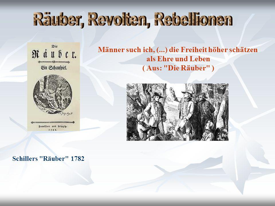 Schillers Räuber 1782 Männer such ich, (...) die Freiheit höher schätzen als Ehre und Leben ( Aus: Die Räuber )