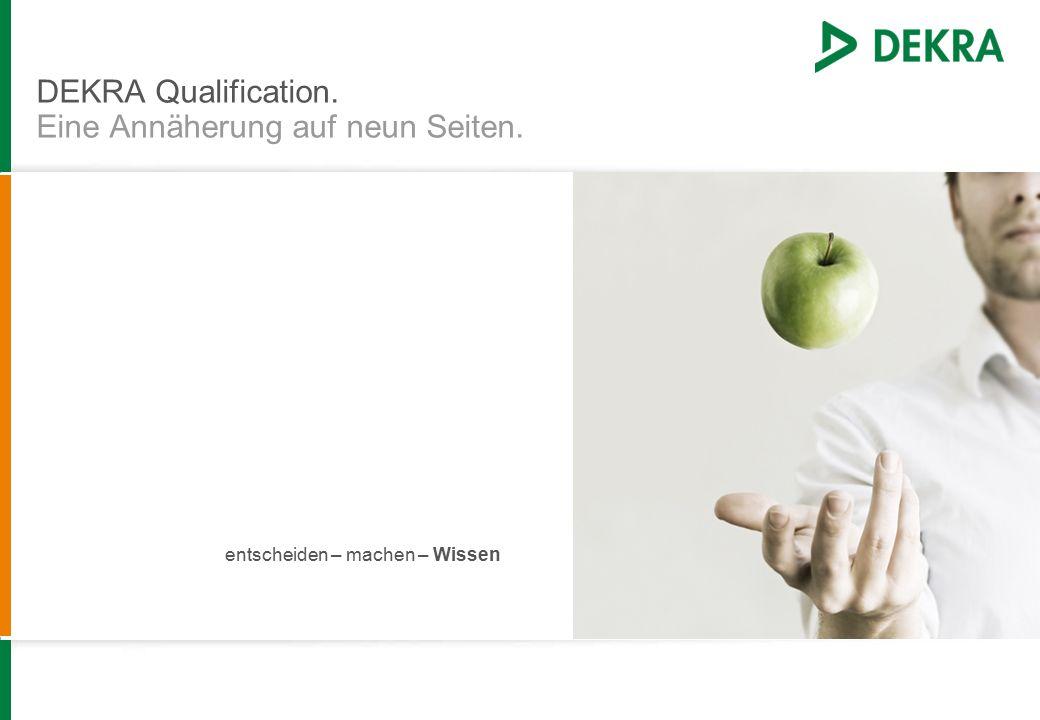 DEKRA Qualification. Eine Annäherung auf neun Seiten. entscheiden – machen – Wissen