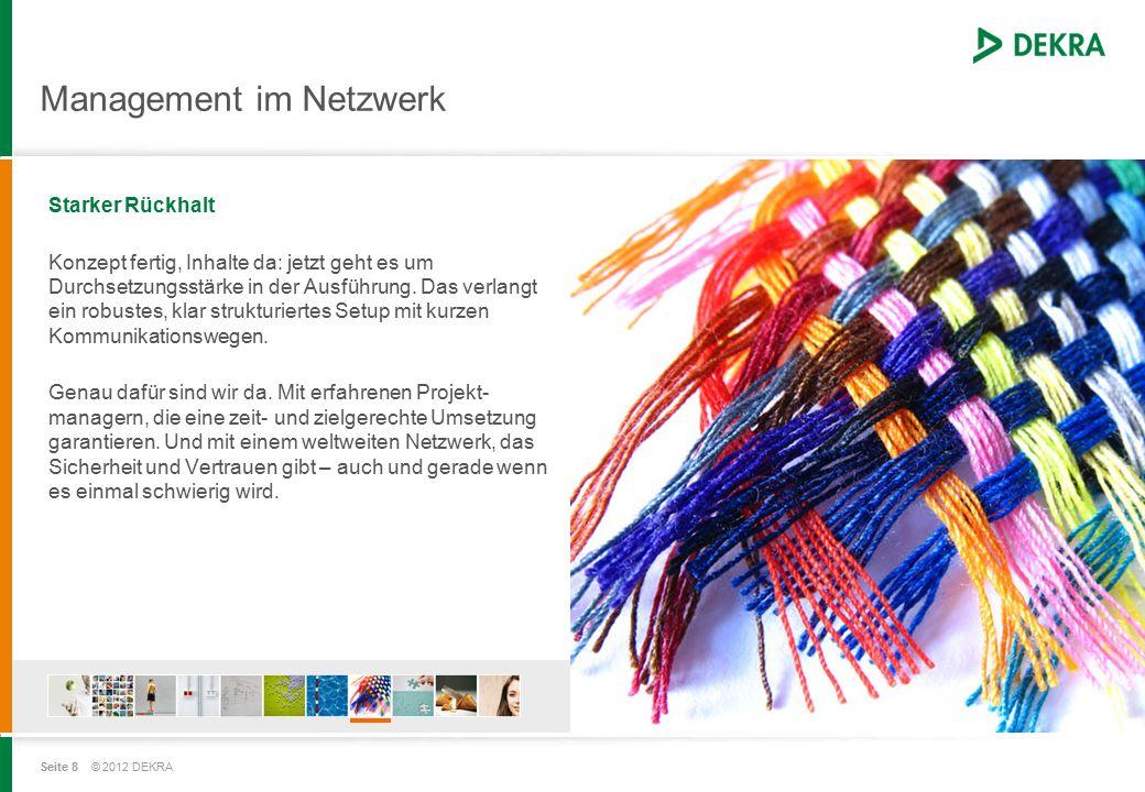Seite 8 © 2012 DEKRA Management im Netzwerk Starker Rückhalt Konzept fertig, Inhalte da: jetzt geht es um Durchsetzungsstärke in der Ausführung.