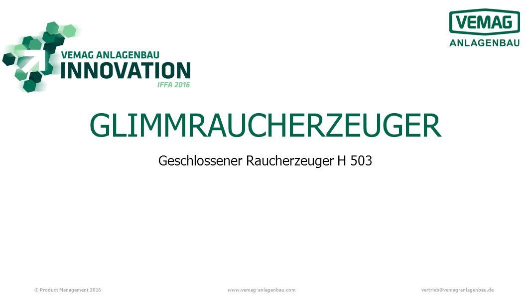 © Product Management 2016www.vemag-anlagenbau.comvertrieb@vemag-anlagenbau.de Geschlossener Raucherzeuger H 503 GLIMMRAUCHERZEUGER
