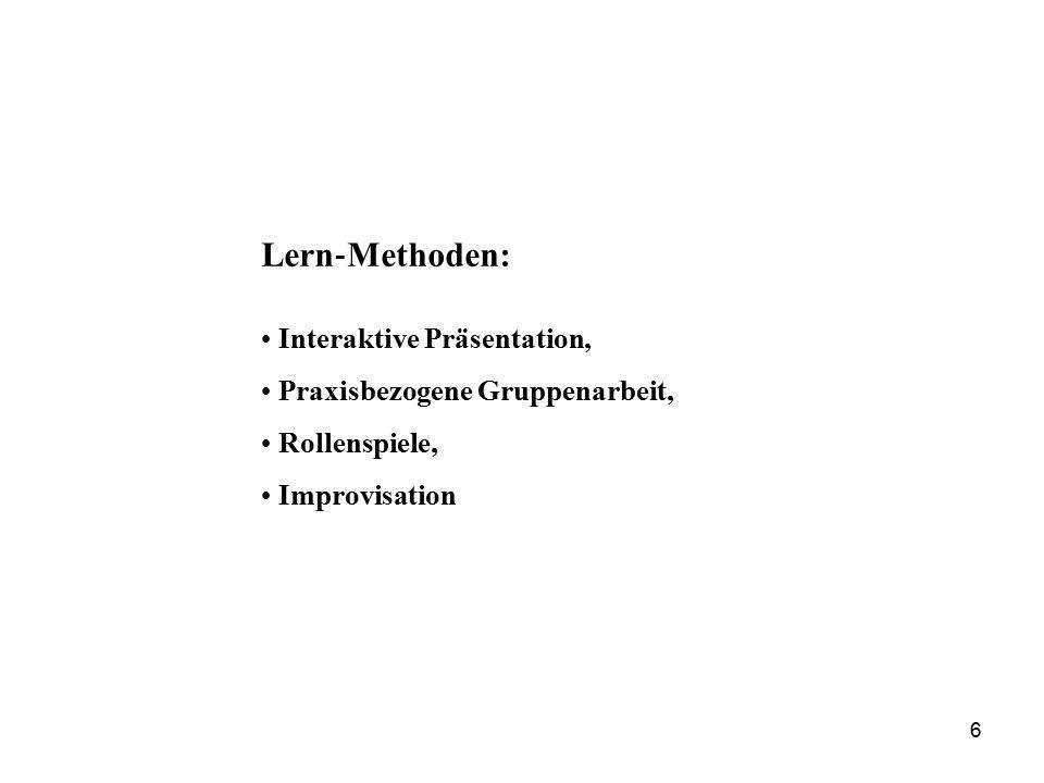 Lern ‐ Methoden: Interaktive Präsentation, Praxisbezogene Gruppenarbeit, Rollenspiele, Improvisation 6