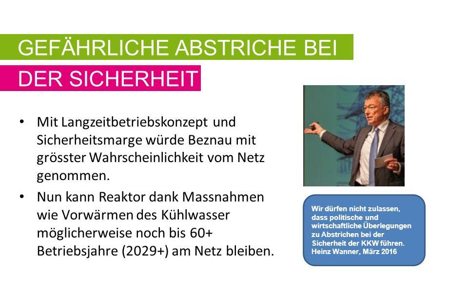 GEFÄHRLICHE ABSTRICHE BEI DER SICHERHEIT Mit Langzeitbetriebskonzept und Sicherheitsmarge würde Beznau mit grösster Wahrscheinlichkeit vom Netz genommen.