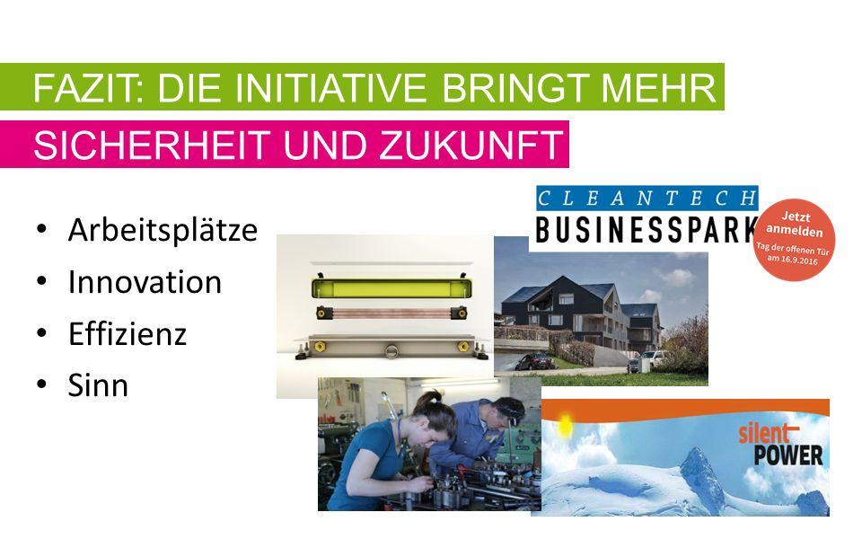 Arbeitsplätze Innovation Effizienz Sinn FAZIT: DIE INITIATIVE BRINGT MEHR SICHERHEIT UND ZUKUNFT