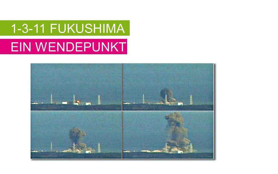 1-3-11 FUKUSHIMA EIN WENDEPUNKT
