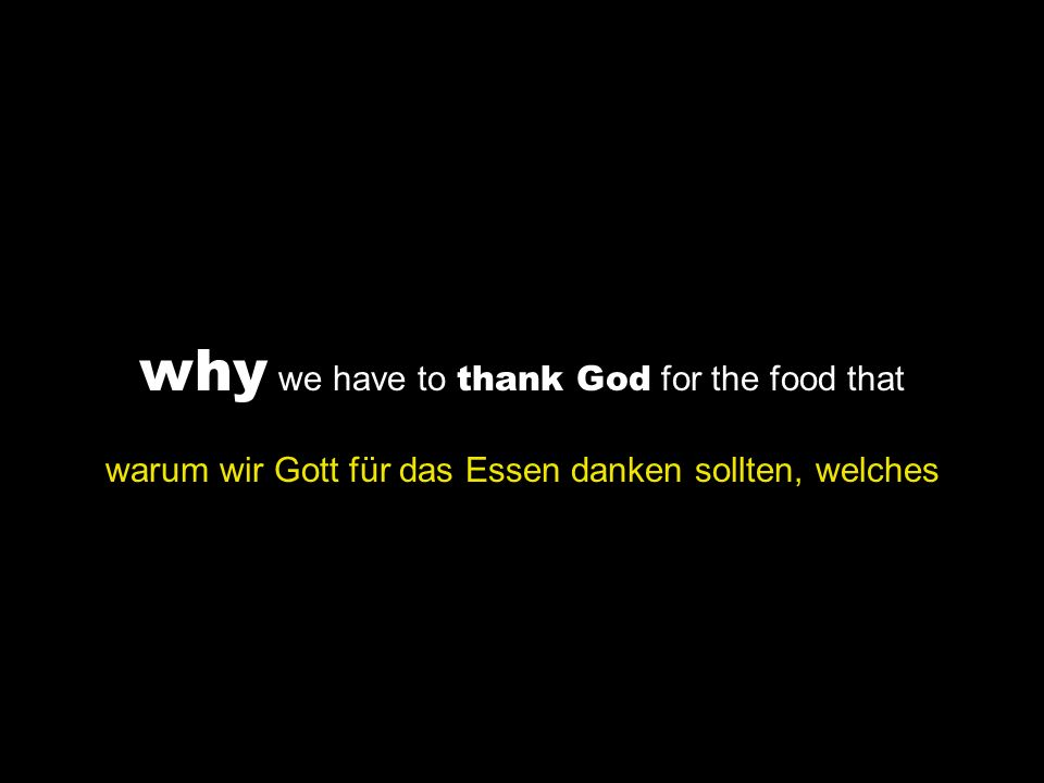 why we have to thank God for the food that warum wir Gott für das Essen danken sollten, welches