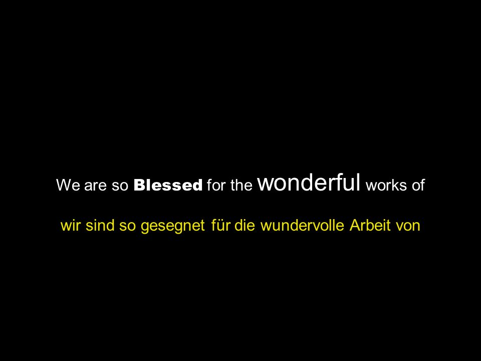 We are so Blessed for the wonderful works of wir sind so gesegnet für die wundervolle Arbeit von