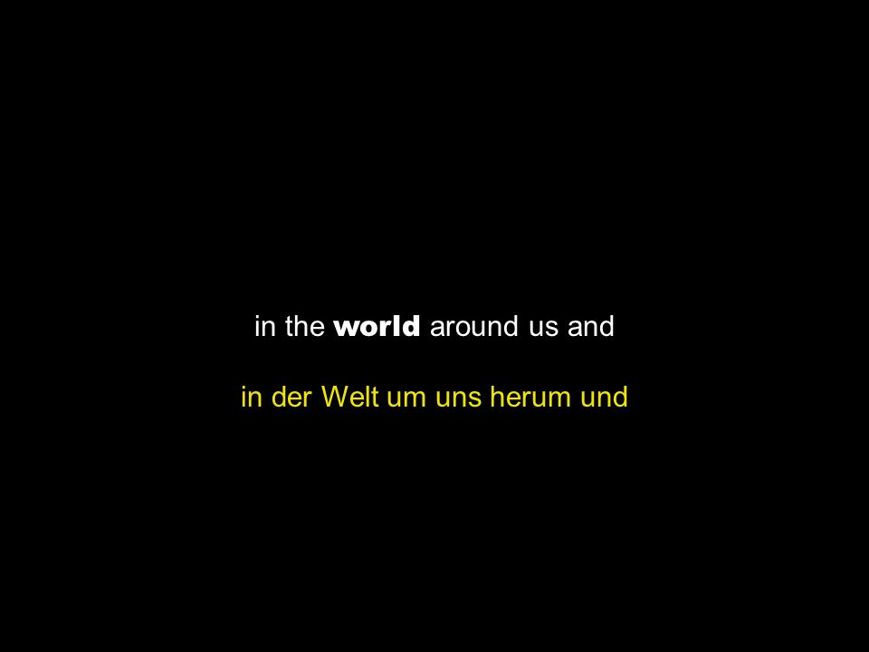 in the world around us and in der Welt um uns herum und