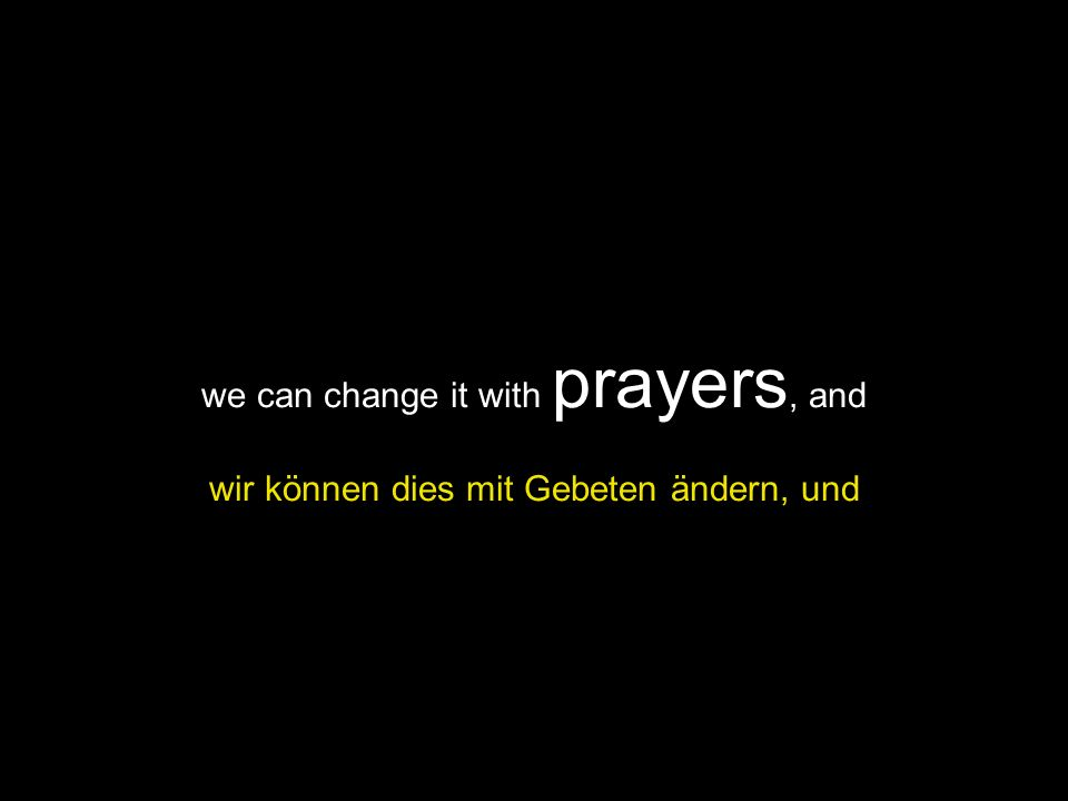 we can change it with prayers, and wir können dies mit Gebeten ändern, und