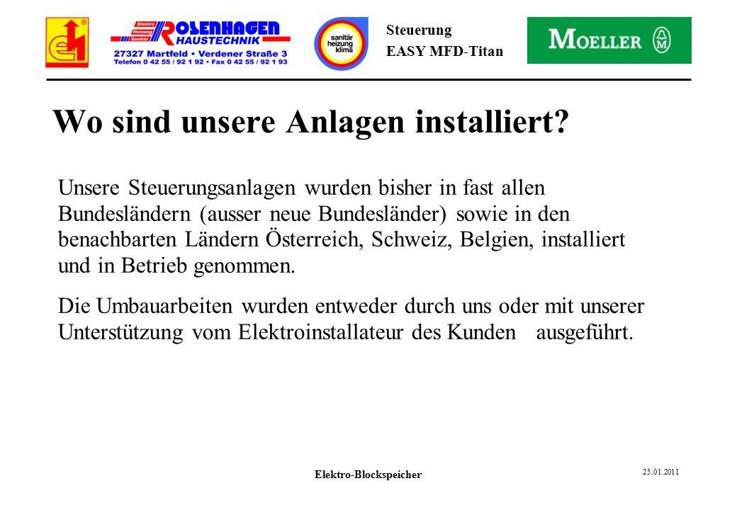 Elektro-Blockspeicher 25.01.2011 Steuerung EASY MFD-Titan Wo sind unsere Anlagen installiert.