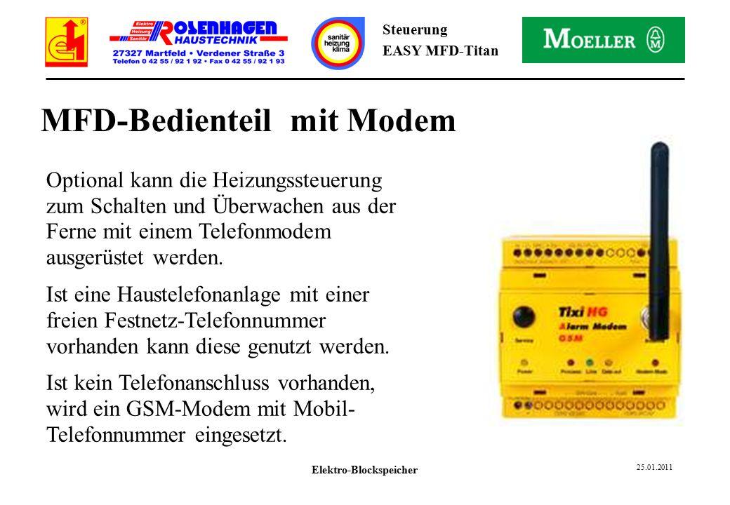 Elektro-Blockspeicher 25.01.2011 Steuerung EASY MFD-Titan MFD-Bedienteil mit Modem Optional kann die Heizungssteuerung zum Schalten und Überwachen aus der Ferne mit einem Telefonmodem ausgerüstet werden.
