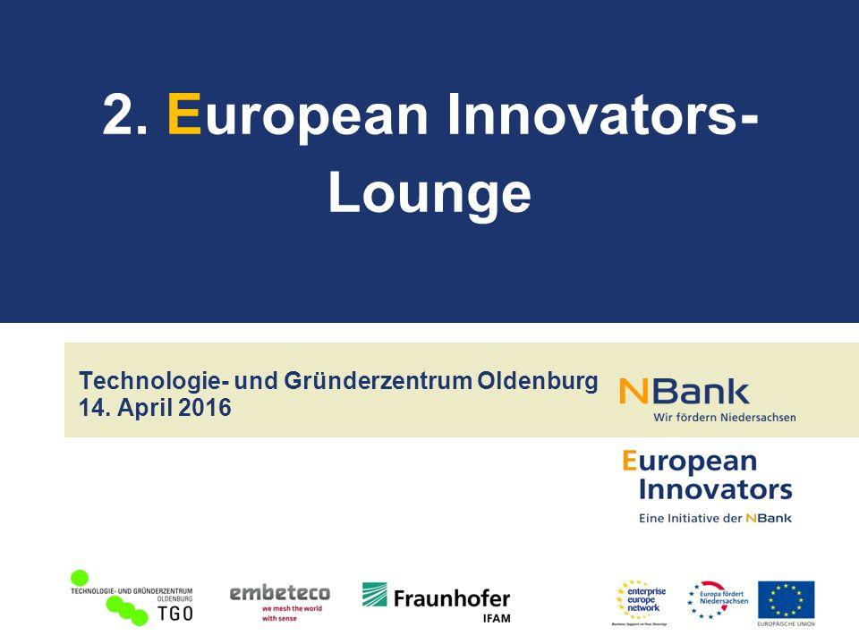 Technologie- und Gründerzentrum Oldenburg 14. April 2016 2. European Innovators- Lounge