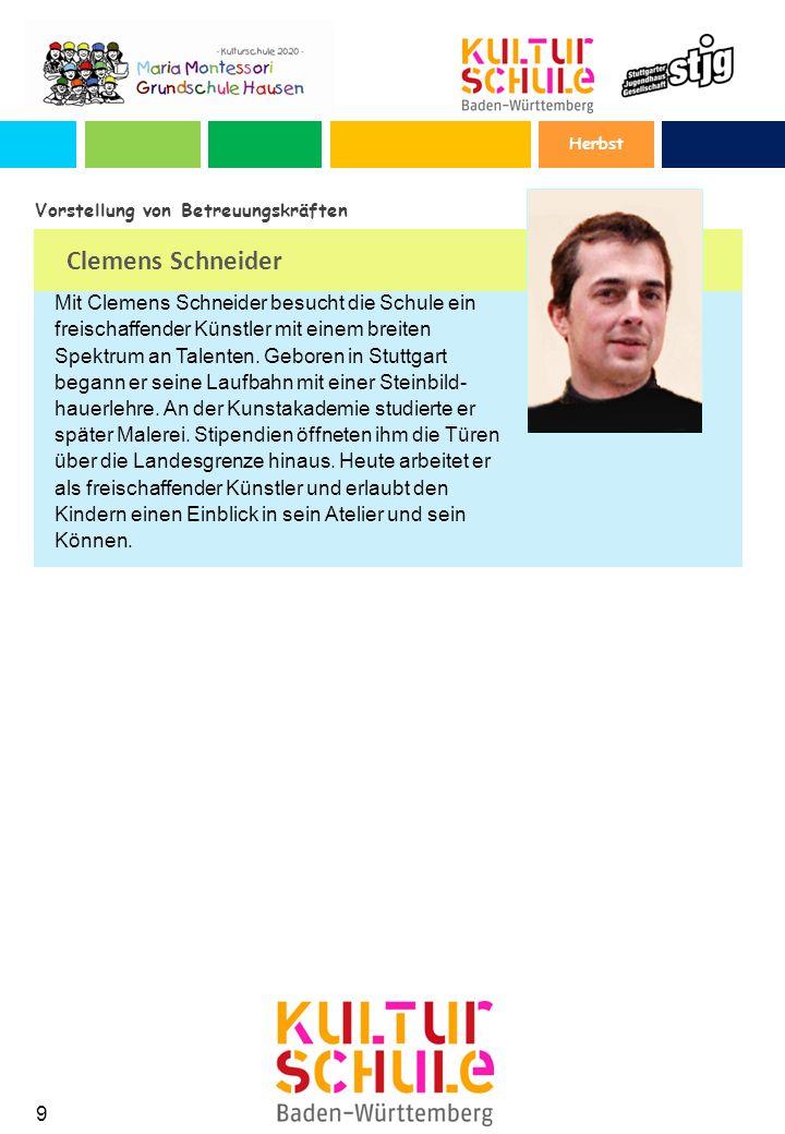Clemens Schneider Vorstellung von Betreuungskräften 9 Herbst Mit Clemens Schneider besucht die Schule ein freischaffender Künstler mit einem breiten Spektrum an Talenten.