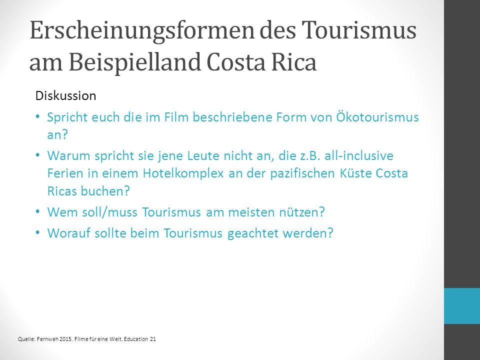 Erscheinungsformen des Tourismus am Beispielland Costa Rica Diskussion Spricht euch die im Film beschriebene Form von Ökotourismus an.