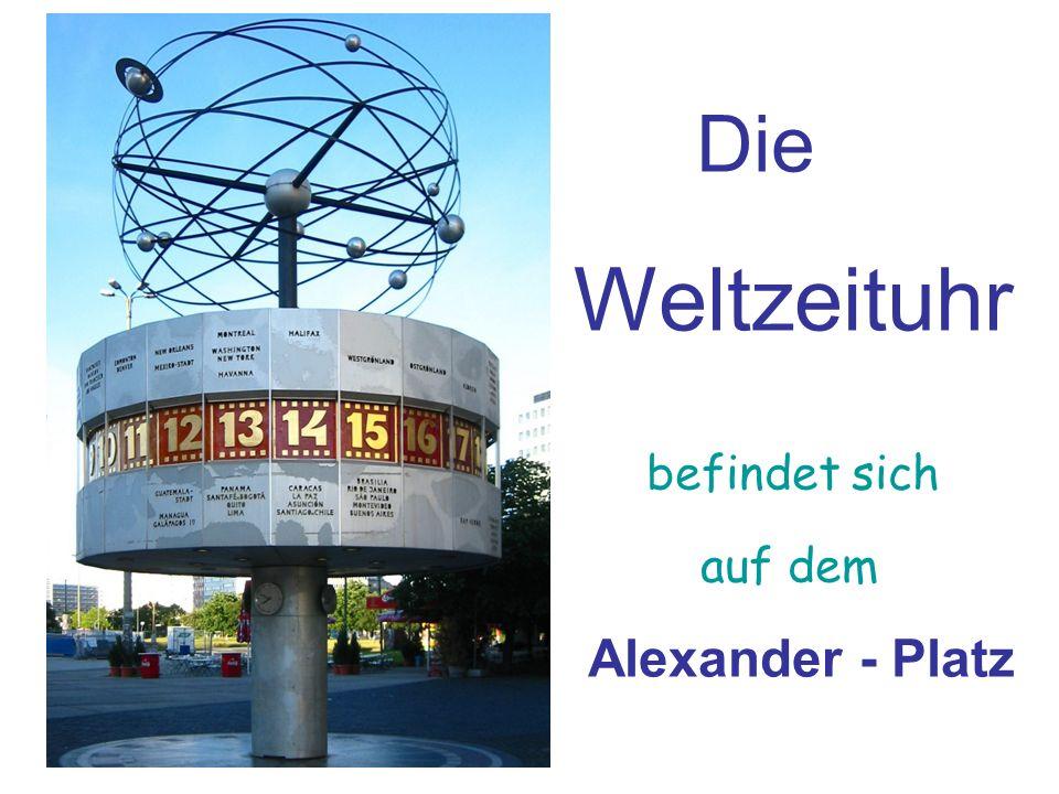 Die Weltzeituhr befindet sich auf dem Alexander - Platz