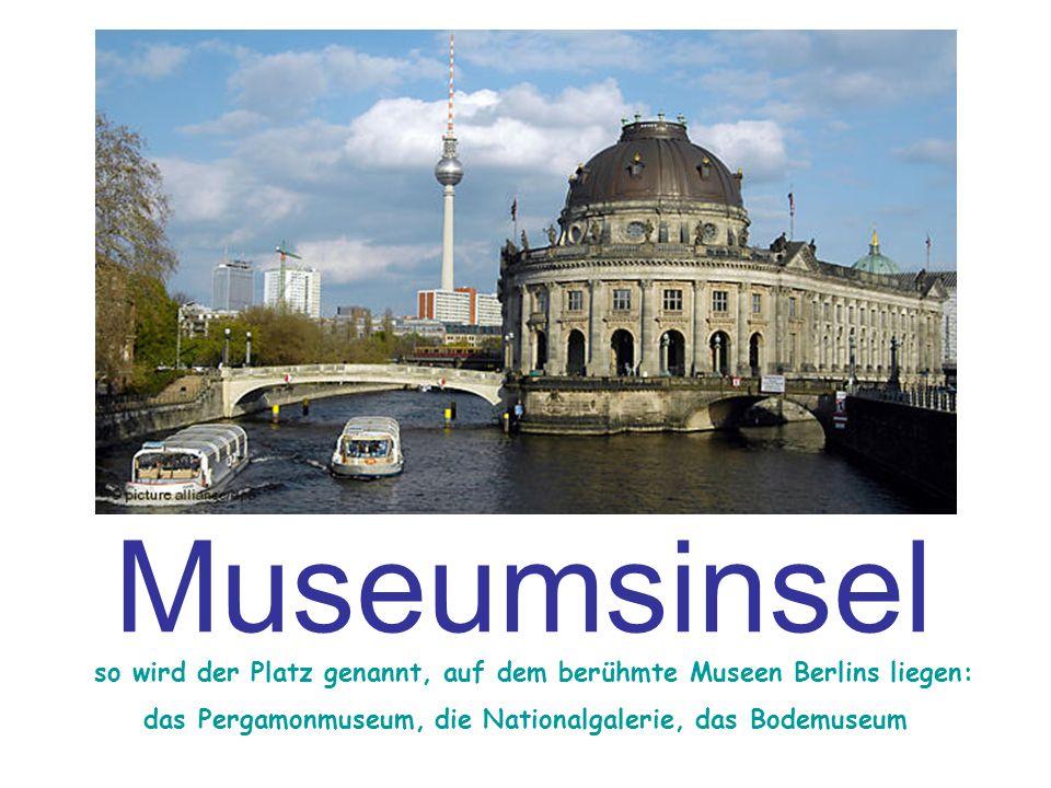 Museumsinsel so wird der Platz genannt, auf dem berühmte Museen Berlins liegen: das Pergamonmuseum, die Nationalgalerie, das Bodemuseum