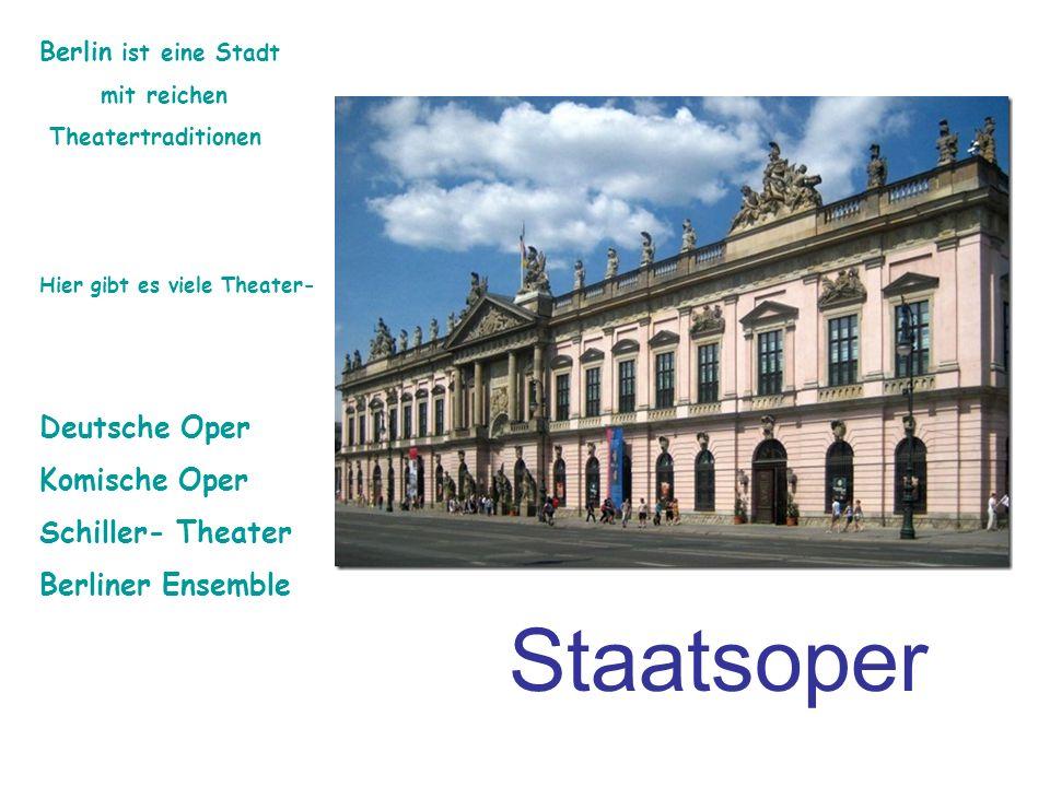 Staatsoper Berlin ist eine Stadt mit reichen Theatertraditionen Hier gibt es viele Theater- Deutsche Oper Komische Oper Schiller- Theater Berliner Ensemble