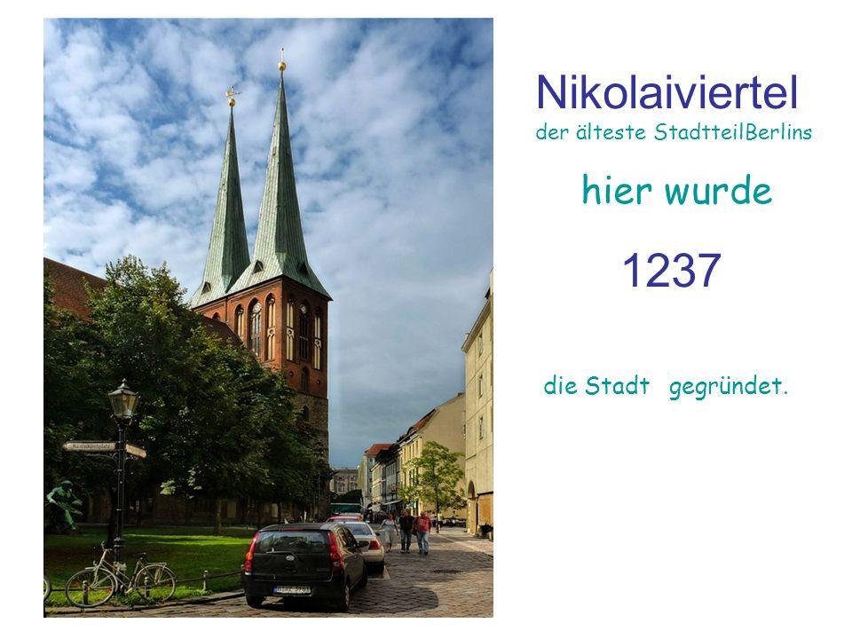 Nikolaiviertel der älteste StadtteilBerlins hier wurde 1237 die Stadt gegründet.