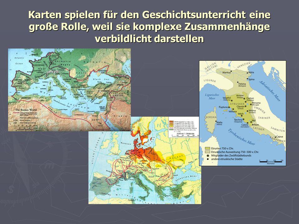 Karten spielen für den Geschichtsunterricht eine große Rolle, weil sie komplexe Zusammenhänge verbildlicht darstellen