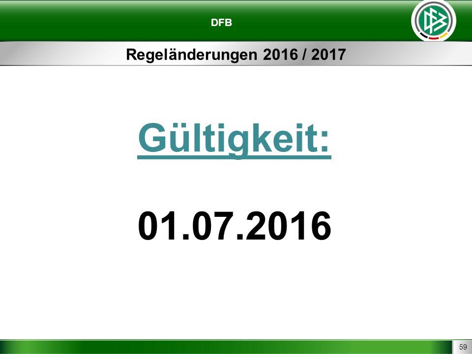 59 DFB Regeländerungen 2016 / 2017 Gültigkeit: 01.07.2016