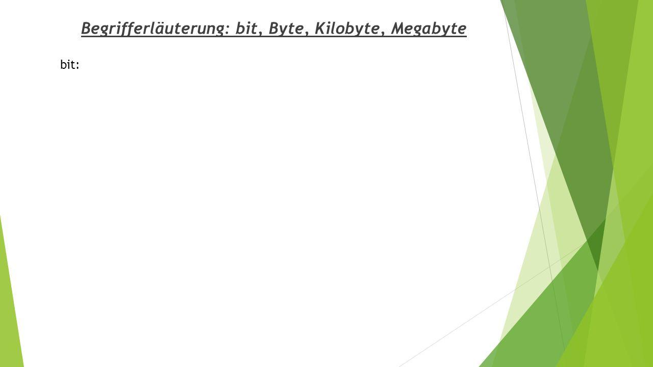 Begrifferläuterung: bit, Byte, Kilobyte, Megabyte bit: