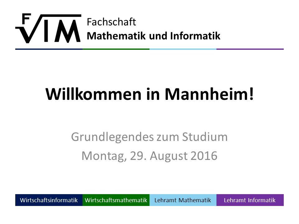 Fachschaft Mathematik und Informatik WirtschaftsinformatikWirtschaftsmathematik Lehramt Mathematik Lehramt Informatik Willkommen in Mannheim.