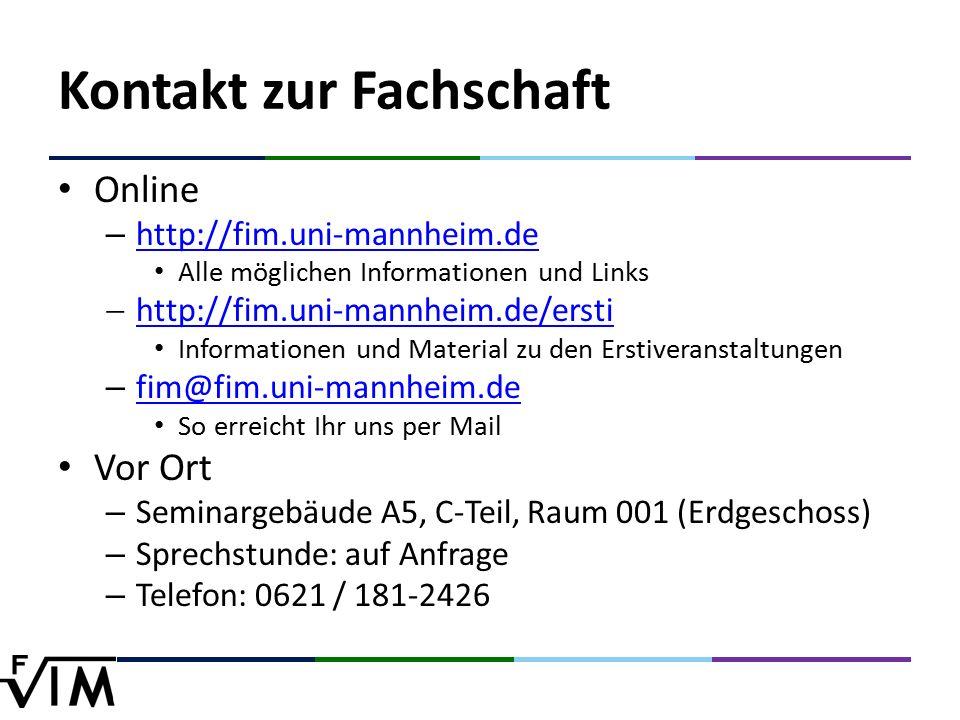 Kontakt zur Fachschaft Online – http://fim.uni-mannheim.de http://fim.uni-mannheim.de Alle möglichen Informationen und Links  http://fim.uni-mannheim.de/ersti http://fim.uni-mannheim.de/ersti Informationen und Material zu den Erstiveranstaltungen – fim@fim.uni-mannheim.de fim@fim.uni-mannheim.de So erreicht Ihr uns per Mail Vor Ort – Seminargebäude A5, C-Teil, Raum 001 (Erdgeschoss) – Sprechstunde: auf Anfrage – Telefon: 0621 / 181-2426