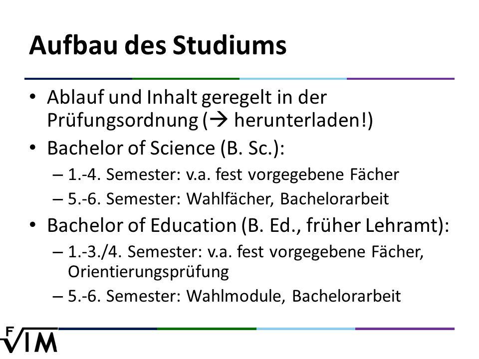 Aufbau des Studiums Ablauf und Inhalt geregelt in der Prüfungsordnung (  herunterladen!) Bachelor of Science (B.