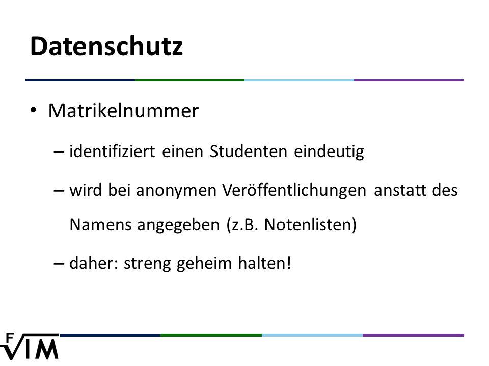 Datenschutz Matrikelnummer – identifiziert einen Studenten eindeutig – wird bei anonymen Veröffentlichungen anstatt des Namens angegeben (z.B.