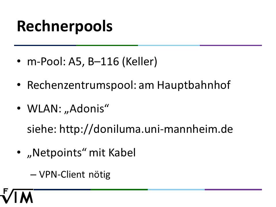 "Rechnerpools m-Pool: A5, B–116 (Keller) Rechenzentrumspool: am Hauptbahnhof WLAN: ""Adonis siehe: http://doniluma.uni-mannheim.de ""Netpoints mit Kabel – VPN-Client nötig"