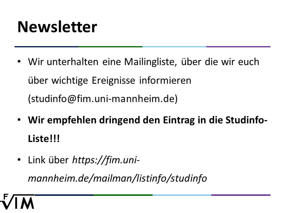 Newsletter Wir unterhalten eine Mailingliste, über die wir euch über wichtige Ereignisse informieren (studinfo@fim.uni-mannheim.de) Wir empfehlen dringend den Eintrag in die Studinfo- Liste!!.