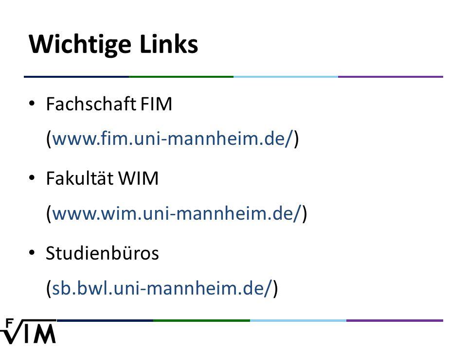 Wichtige Links Fachschaft FIM (www.fim.uni-mannheim.de/) Fakultät WIM (www.wim.uni-mannheim.de/) Studienbüros (sb.bwl.uni-mannheim.de/)