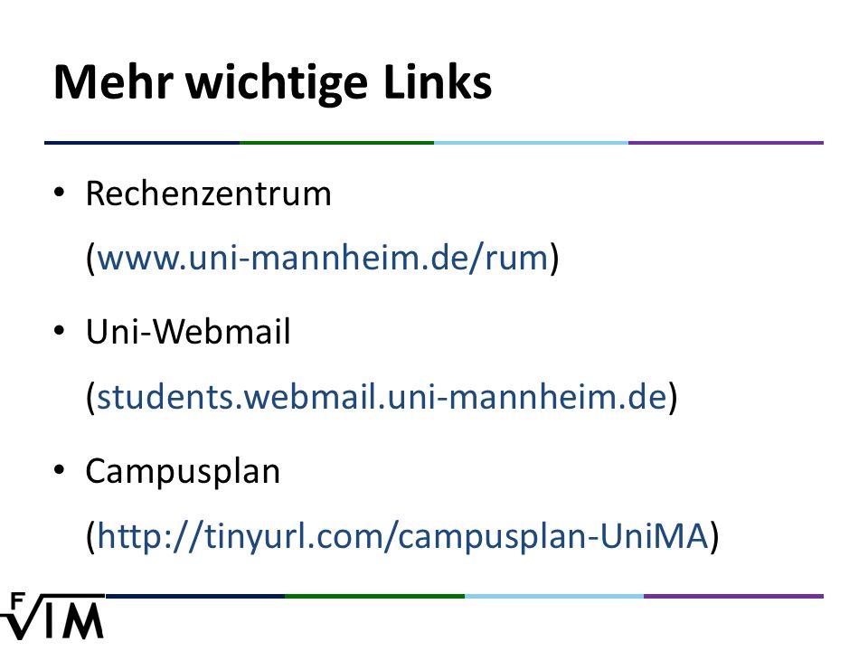 Mehr wichtige Links Rechenzentrum (www.uni-mannheim.de/rum) Uni-Webmail (students.webmail.uni-mannheim.de) Campusplan (http://tinyurl.com/campusplan-UniMA)