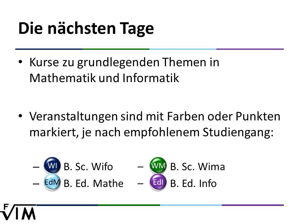 Die nächsten Tage Kurse zu grundlegenden Themen in Mathematik und Informatik Veranstaltungen sind mit Farben oder Punkten markiert, je nach empfohlenem Studiengang: – B.