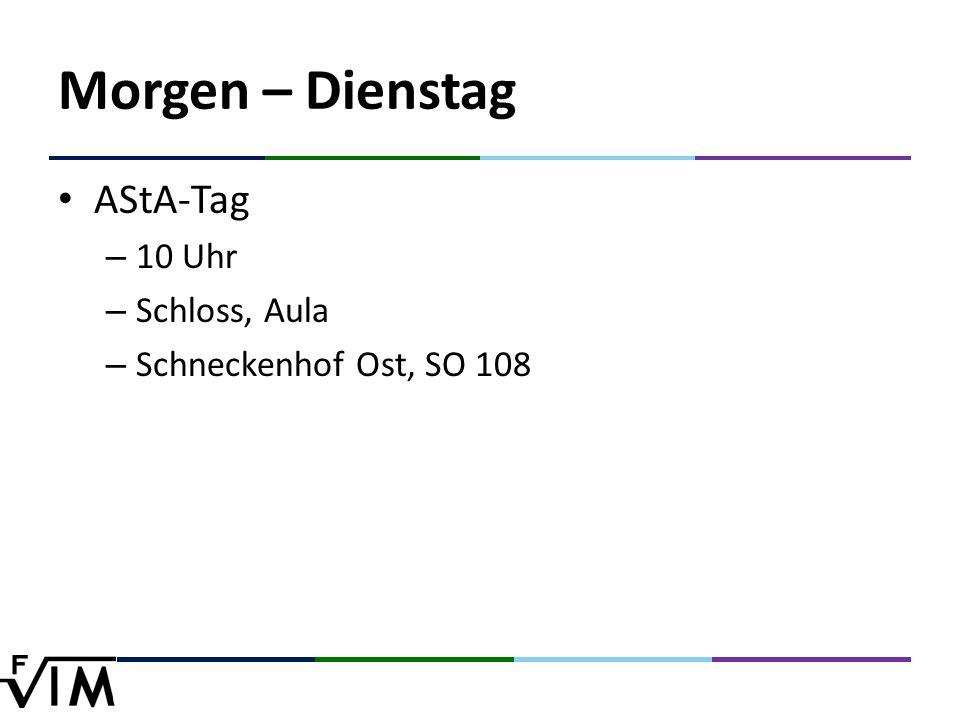 Morgen – Dienstag AStA-Tag – 10 Uhr – Schloss, Aula – Schneckenhof Ost, SO 108