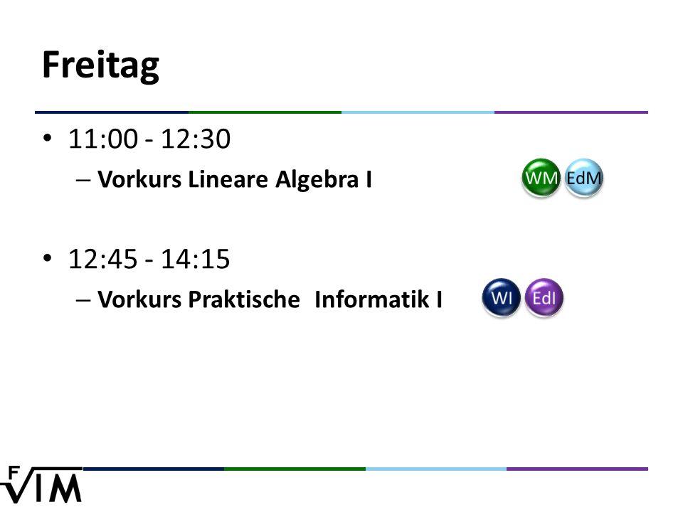 Freitag 11:00 - 12:30 – Vorkurs Lineare Algebra I 12:45 - 14:15 – Vorkurs Praktische Informatik I