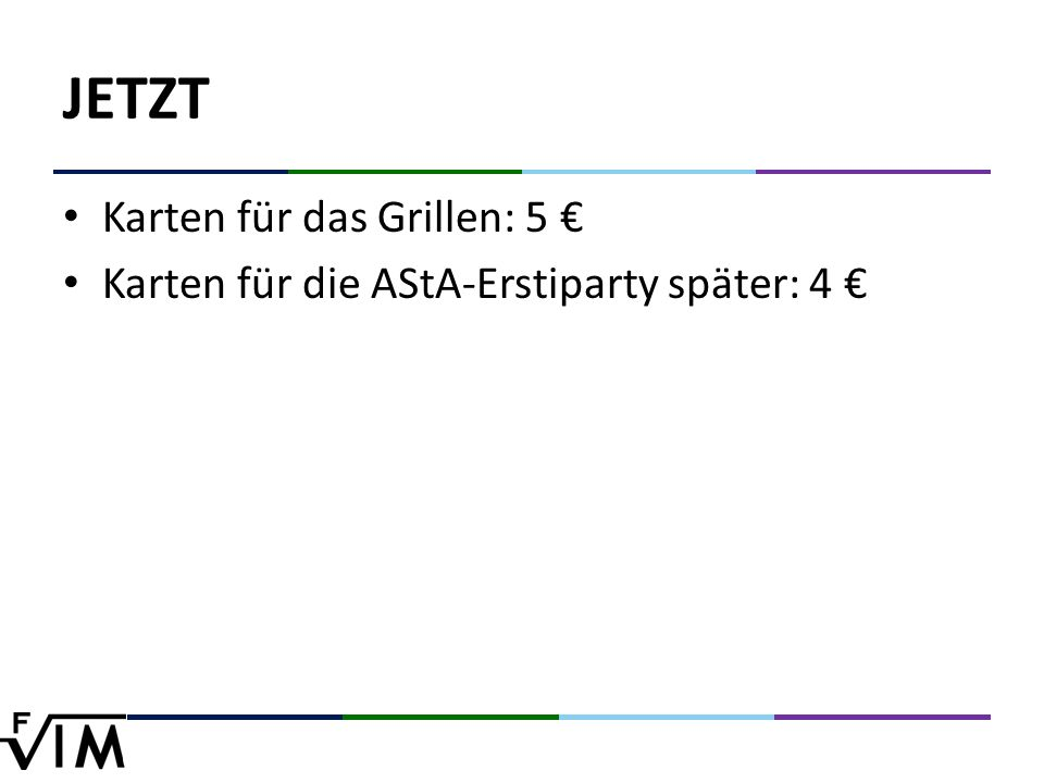 JETZT Karten für das Grillen: 5 € Karten für die AStA-Erstiparty später: 4 €