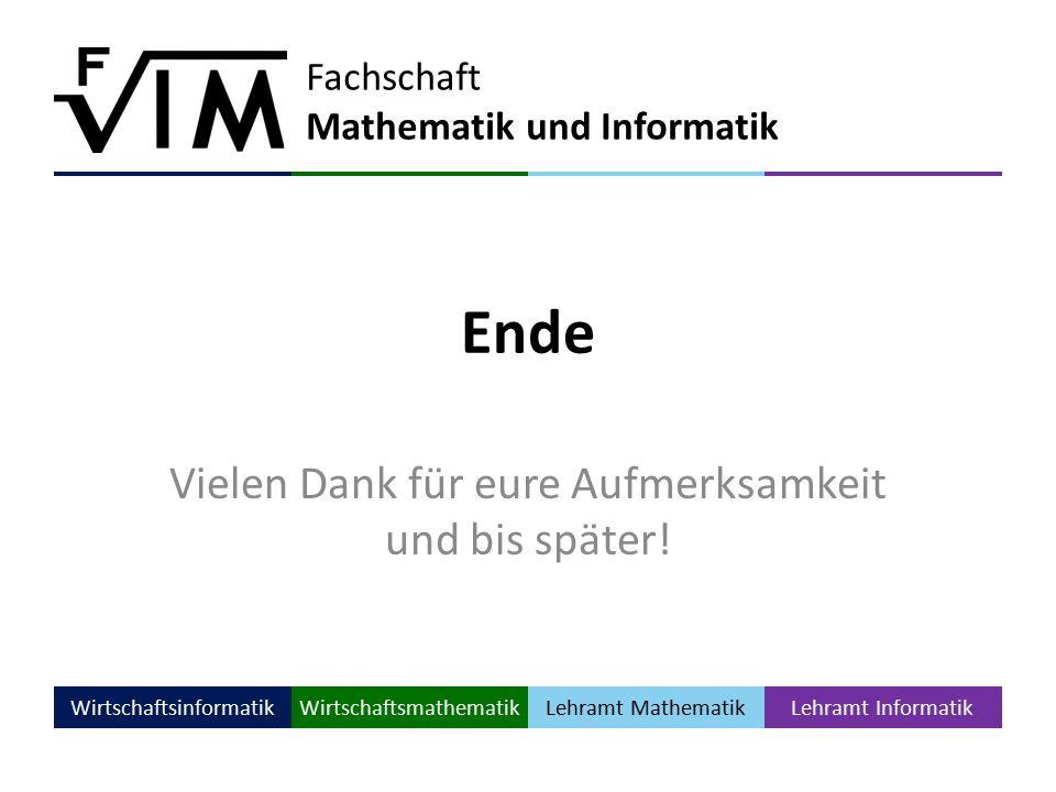 Fachschaft Mathematik und Informatik WirtschaftsinformatikWirtschaftsmathematik Lehramt Mathematik Lehramt Informatik Ende Vielen Dank für eure Aufmerksamkeit und bis später!