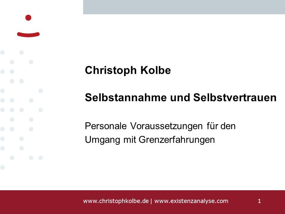 www.christophkolbe.de   www.existenzanalyse.com1 Christoph Kolbe Selbstannahme und Selbstvertrauen Personale Voraussetzungen für den Umgang mit Grenzerfahrungen