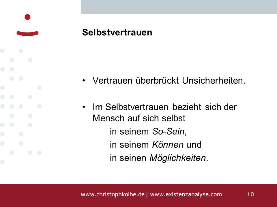 www.christophkolbe.de   www.existenzanalyse.com10 Selbstvertrauen Vertrauen überbrückt Unsicherheiten.
